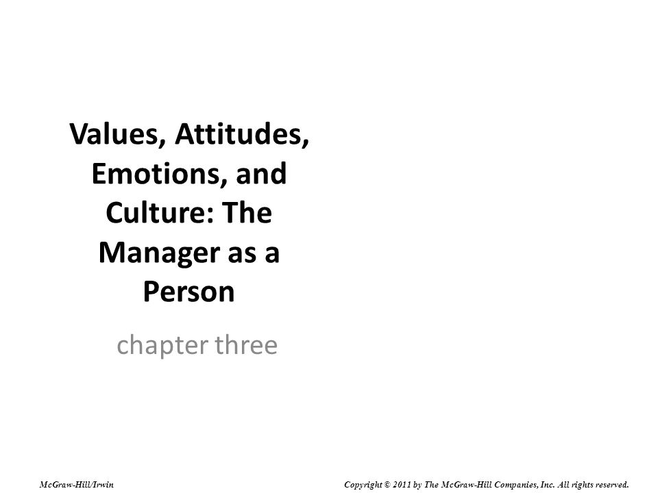 Values, Attitudes, Emotions, and Culture: The Manager as a Person chapter three McGraw-Hill/Irwin Copyright © 2011 by The McGraw-Hill Companies, Inc.