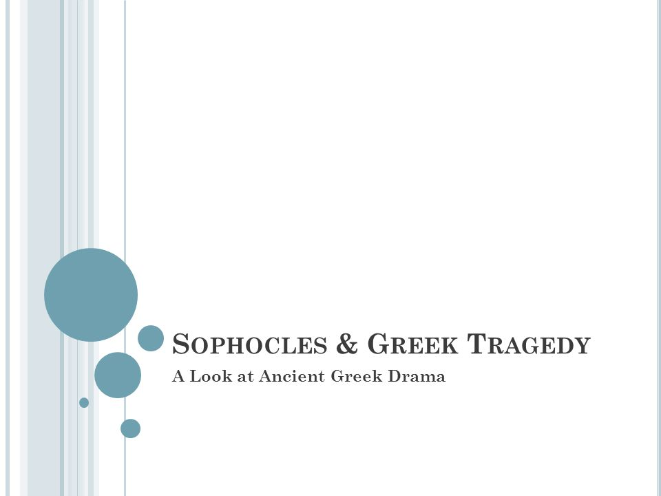 S OPHOCLES & G REEK T RAGEDY A Look at Ancient Greek Drama