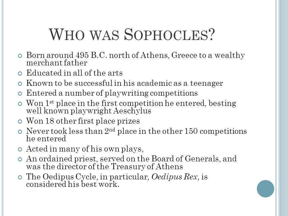 W HO WAS S OPHOCLES . Born around 495 B.C.