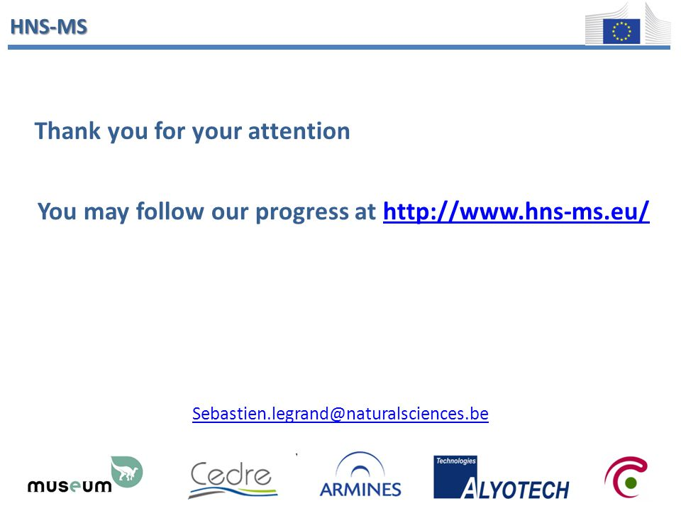 HNS-MS Thank you for your attention Sebastien.legrand@naturalsciences.be You may follow our progress at http://www.hns-ms.eu/http://www.hns-ms.eu/
