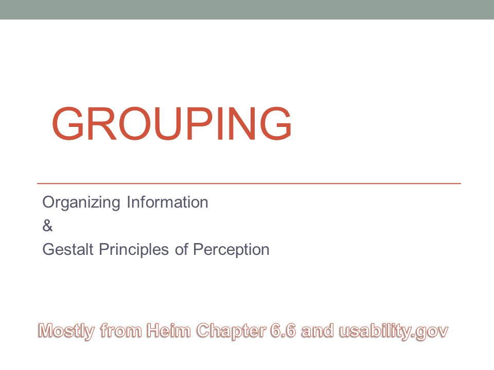 GROUPING Organizing Information & Gestalt Principles of Perception