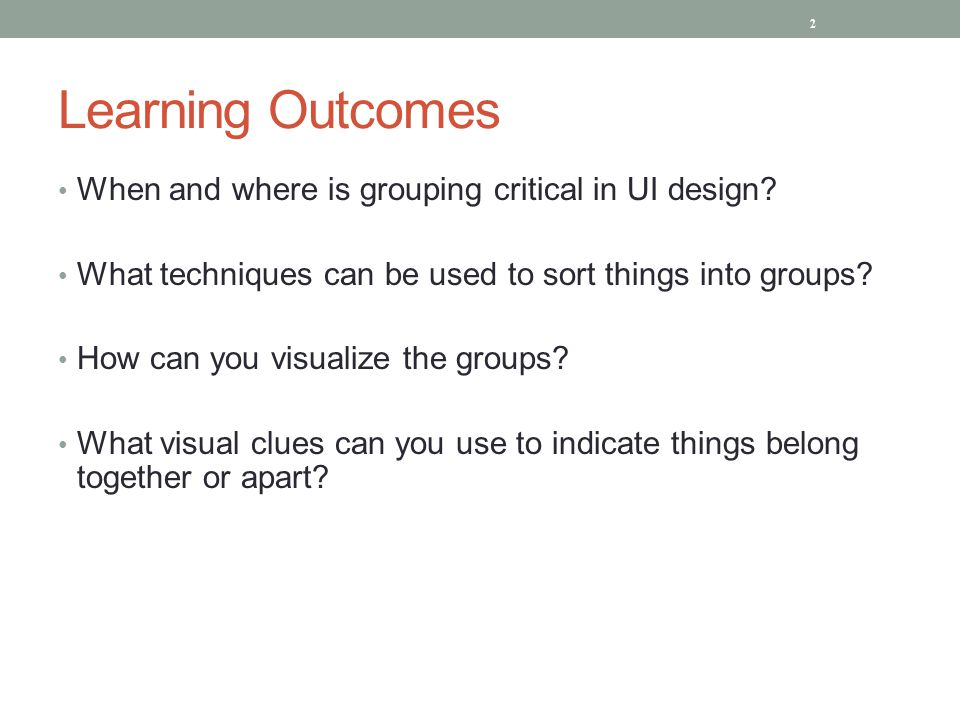 Learning Outcomes When and where is grouping critical in UI design.