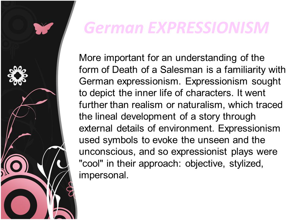 German EXPRESSIONISM More important for an understanding of the form of Death of a Salesman is a familiarity with German expressionism. Expressionism