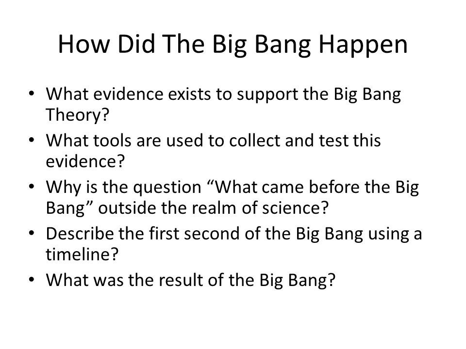How Did The Big Bang Happen What evidence exists to support the Big Bang Theory.