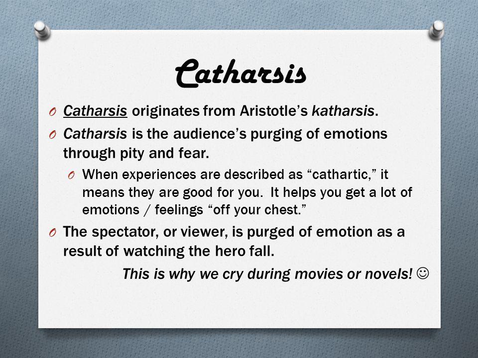 Catharsis O Catharsis originates from Aristotle's katharsis.
