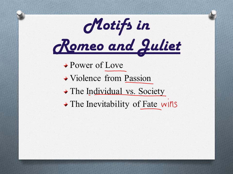 Motifs in Romeo and Juliet Power of Love Violence from Passion The Individual vs. Society The Inevitability of Fate
