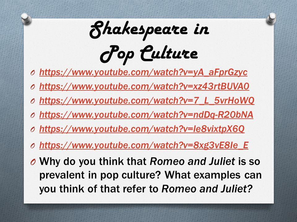 Shakespeare in Pop Culture O https://www.youtube.com/watch?v=yA_aFprGzyc https://www.youtube.com/watch?v=yA_aFprGzyc O https://www.youtube.com/watch?v