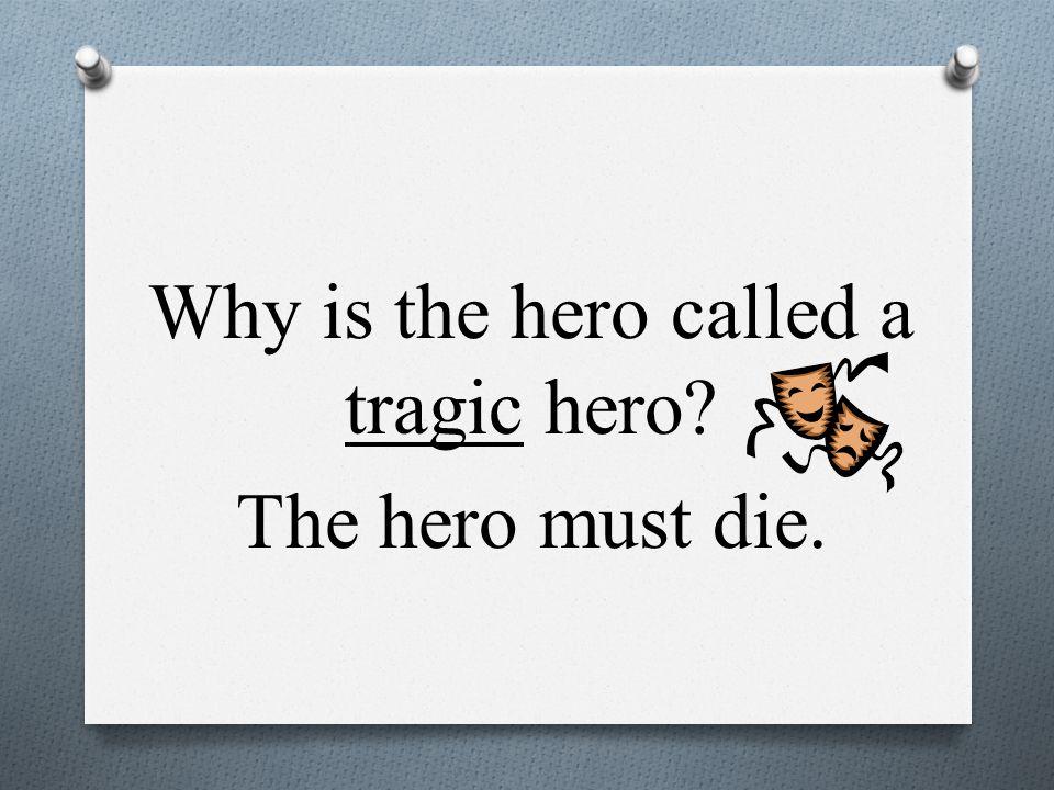 Why is the hero called a tragic hero The hero must die.
