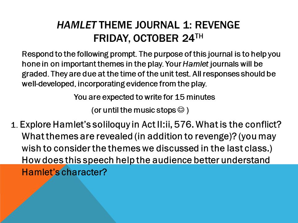 HAMLET THEME JOURNAL 1: REVENGE FRIDAY, OCTOBER 24 TH Respond to the following prompt.