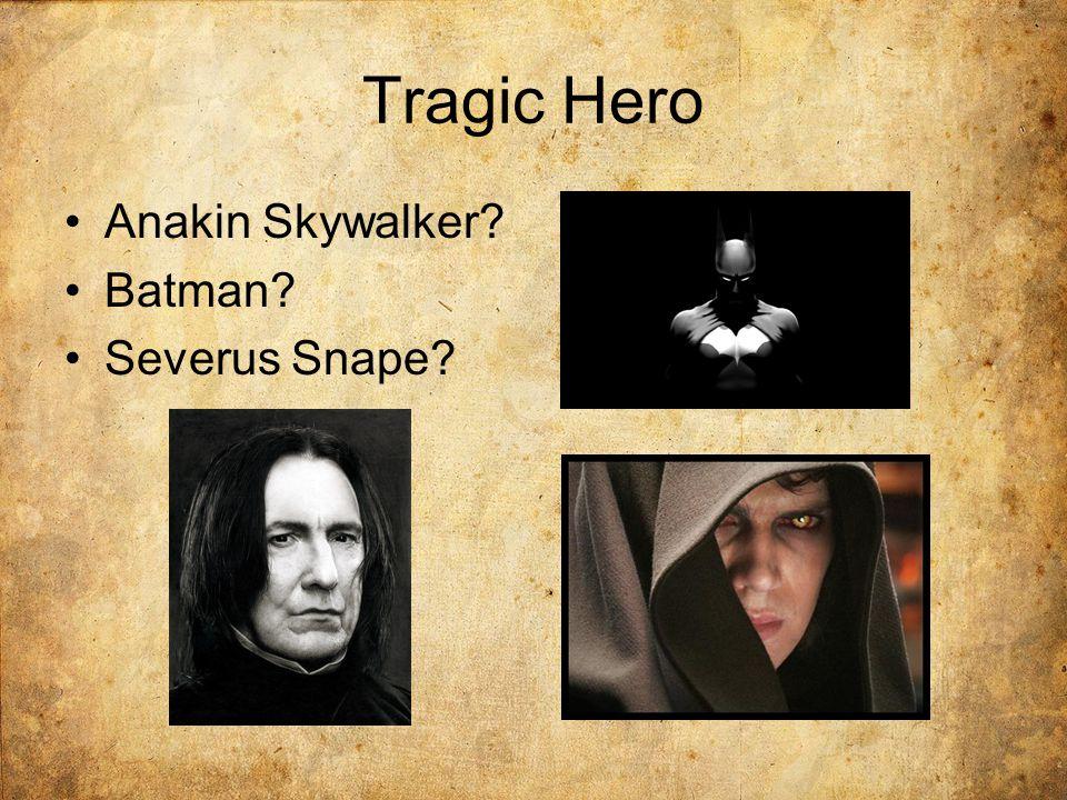 Tragic Hero Anakin Skywalker Batman Severus Snape