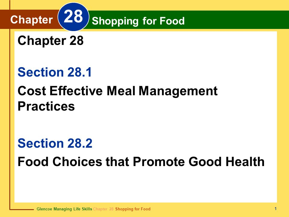 Glencoe Managing Life Skills Chapter 28 Shopping for Food Chapter 28 Shopping for Food 2 Section 28.1 Cost Effective Meal Management Practices Many factors affect the cost of food and a family's food budget.