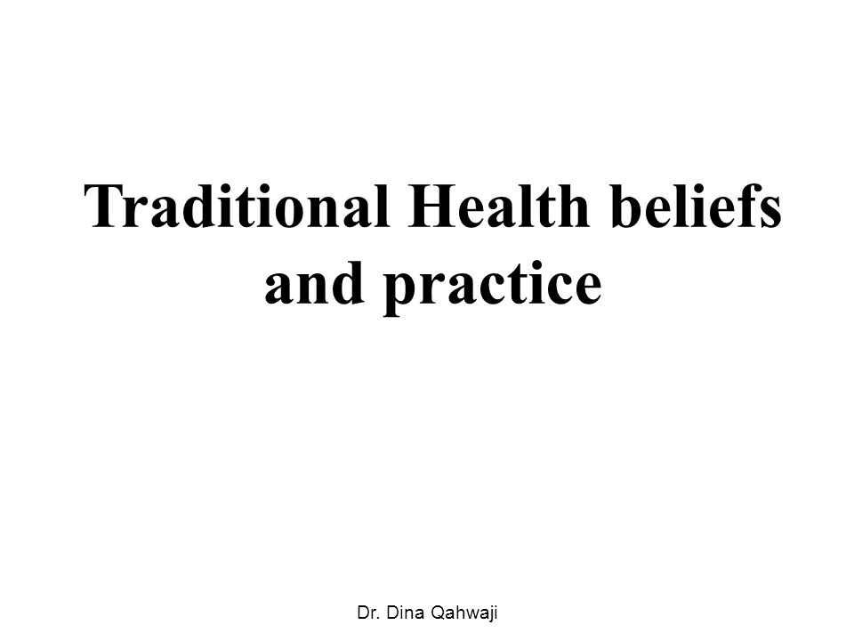 Traditional Health beliefs and practice Dr. Dina Qahwaji