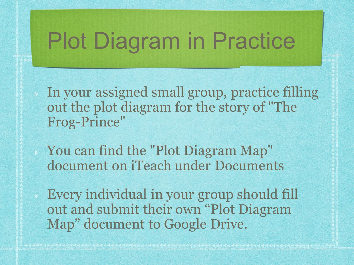 In your assigned small group, practice filling out the plot diagram for the story of