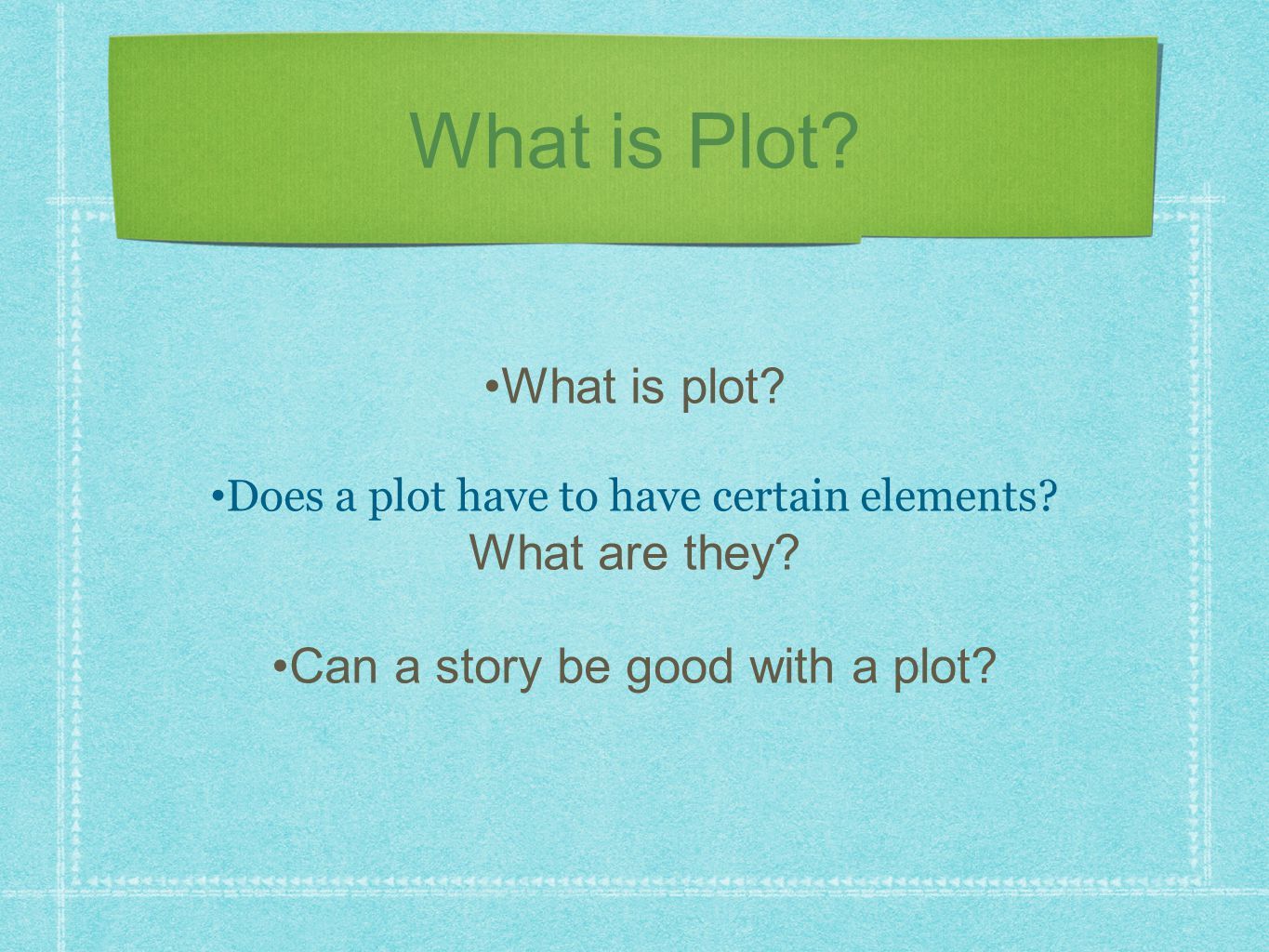 What is plot? Does a plot have to have certain elements? What are they? Can a story be good with a plot?