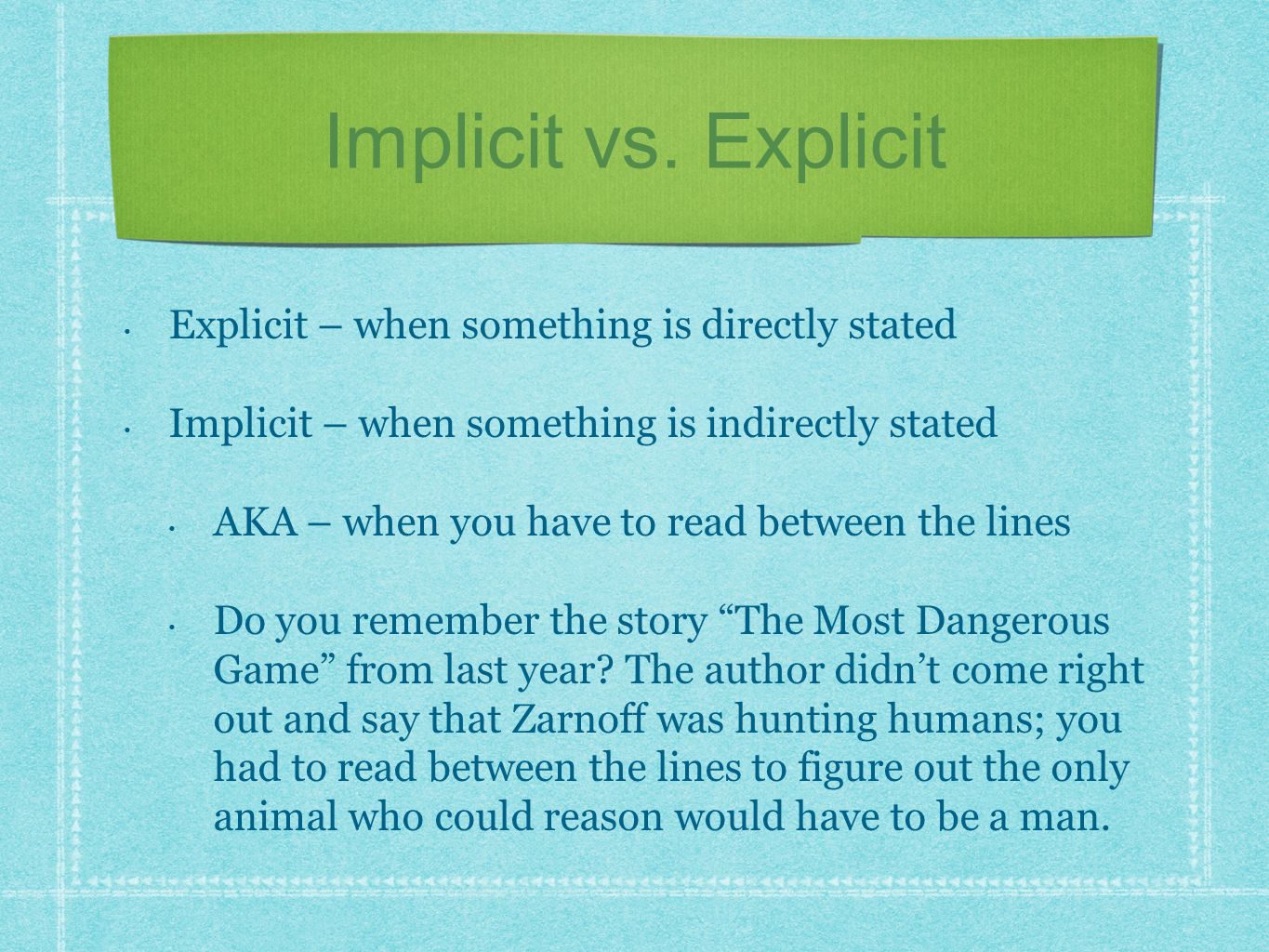 Explicit – when something is directly stated Implicit – when something is indirectly stated AKA – when you have to read between the lines Do you remem