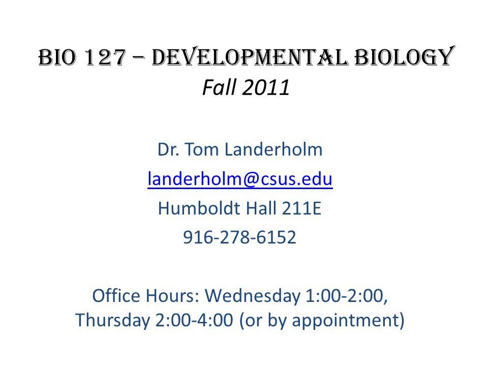 BIO 127 – Developmental Biology Fall 2011 Dr.