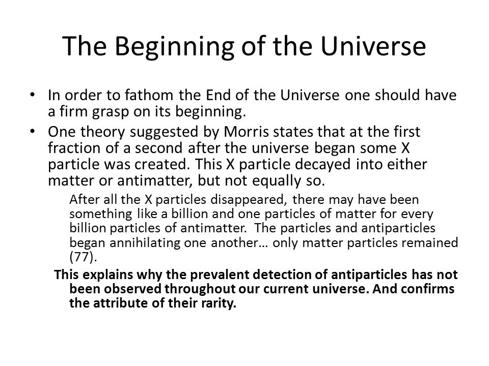 The Beginning of the Universe In order to fathom the End of the Universe one should have a firm grasp on its beginning.
