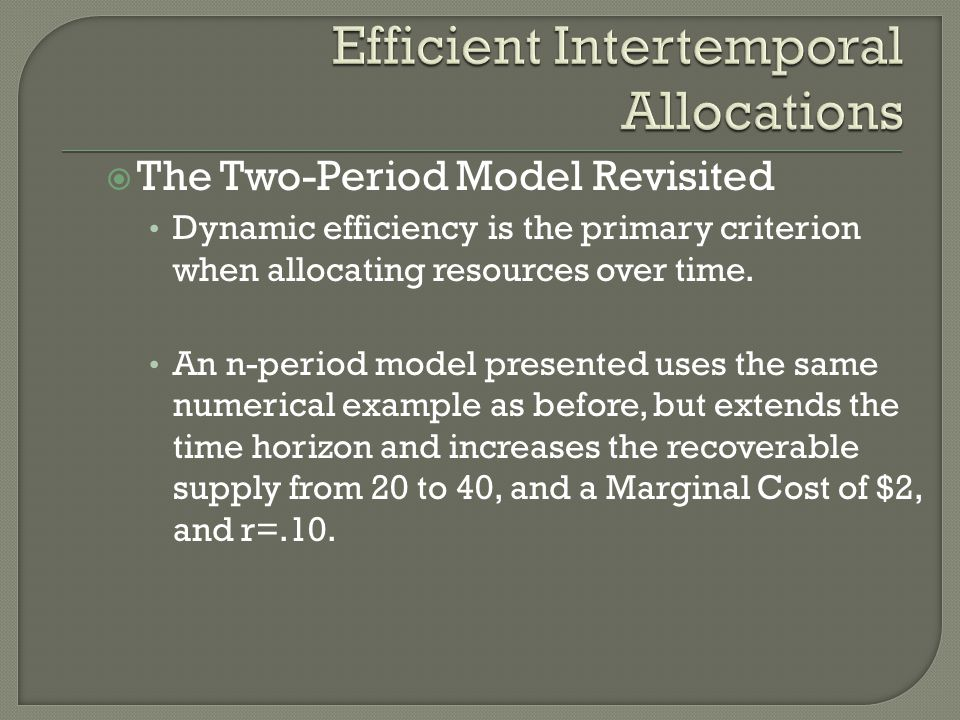  The Two-Period Model Revisited Dynamic efficiency is the primary criterion when allocating resources over time. An n-period model presented uses the
