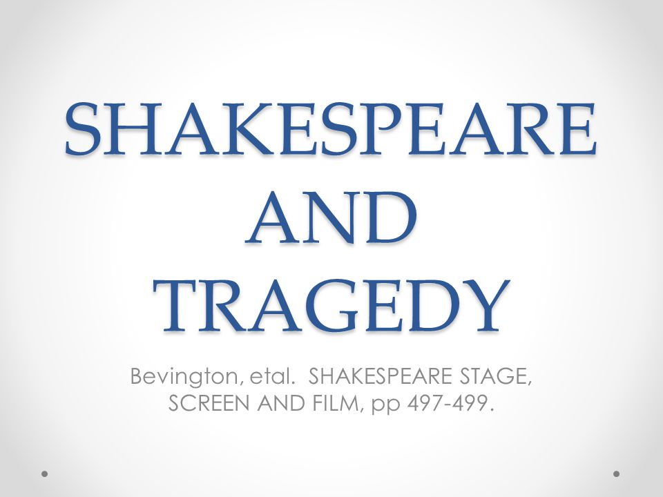 SHAKESPEARE AND TRAGEDY Bevington, etal. SHAKESPEARE STAGE, SCREEN AND FILM, pp 497-499.