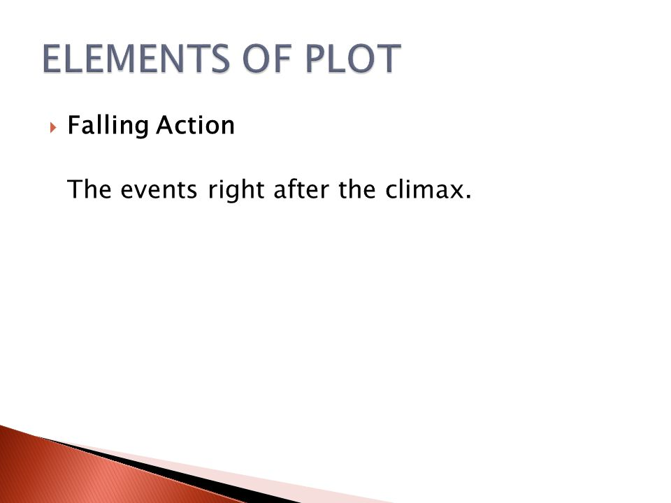  Falling Action The events right after the climax.