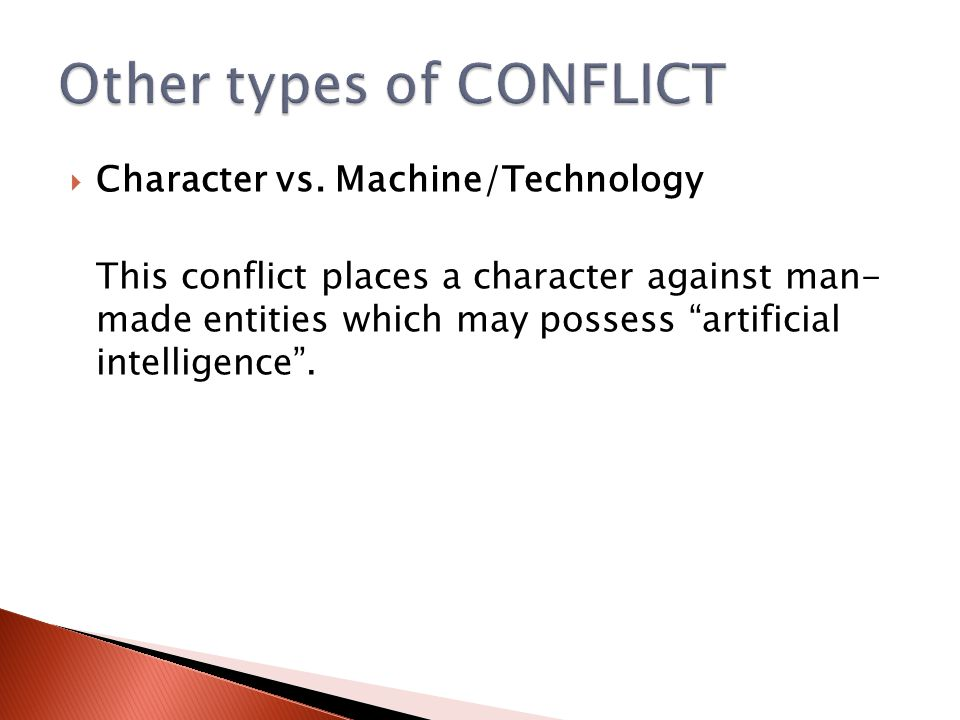 " Character vs. Machine/Technology This conflict places a character against man- made entities which may possess ""artificial intelligence""."