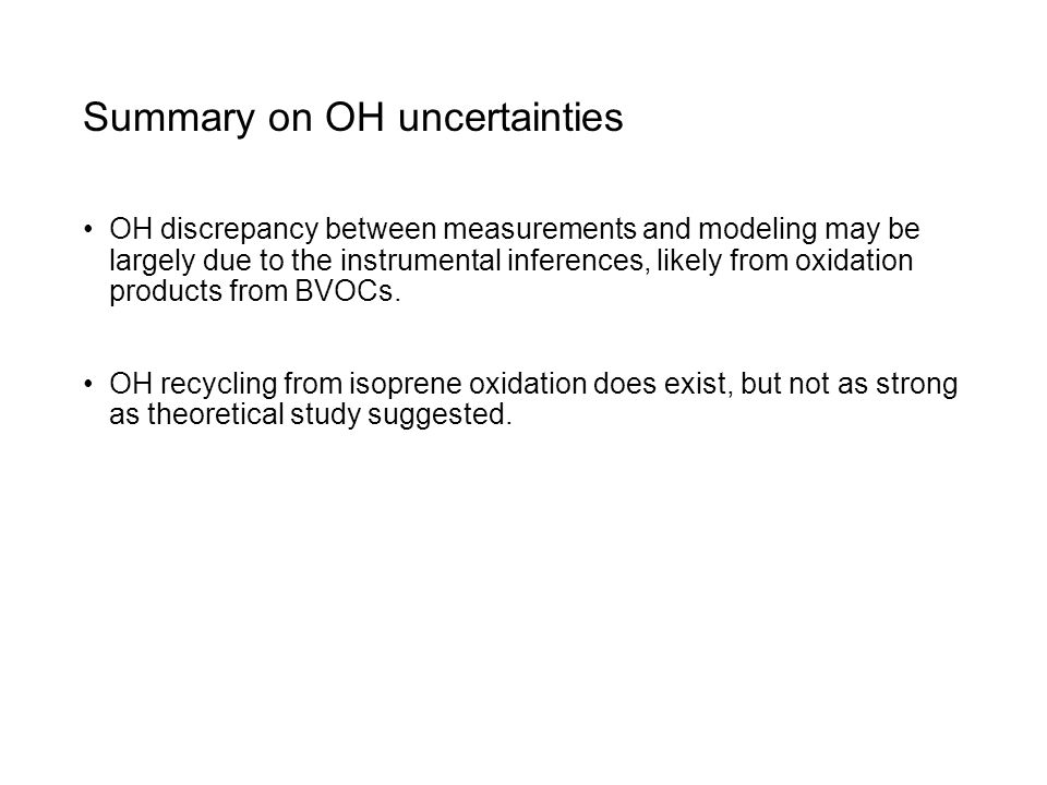 Summary on OH uncertainties OH discrepancy between measurements and modeling may be largely due to the instrumental inferences, likely from oxidation
