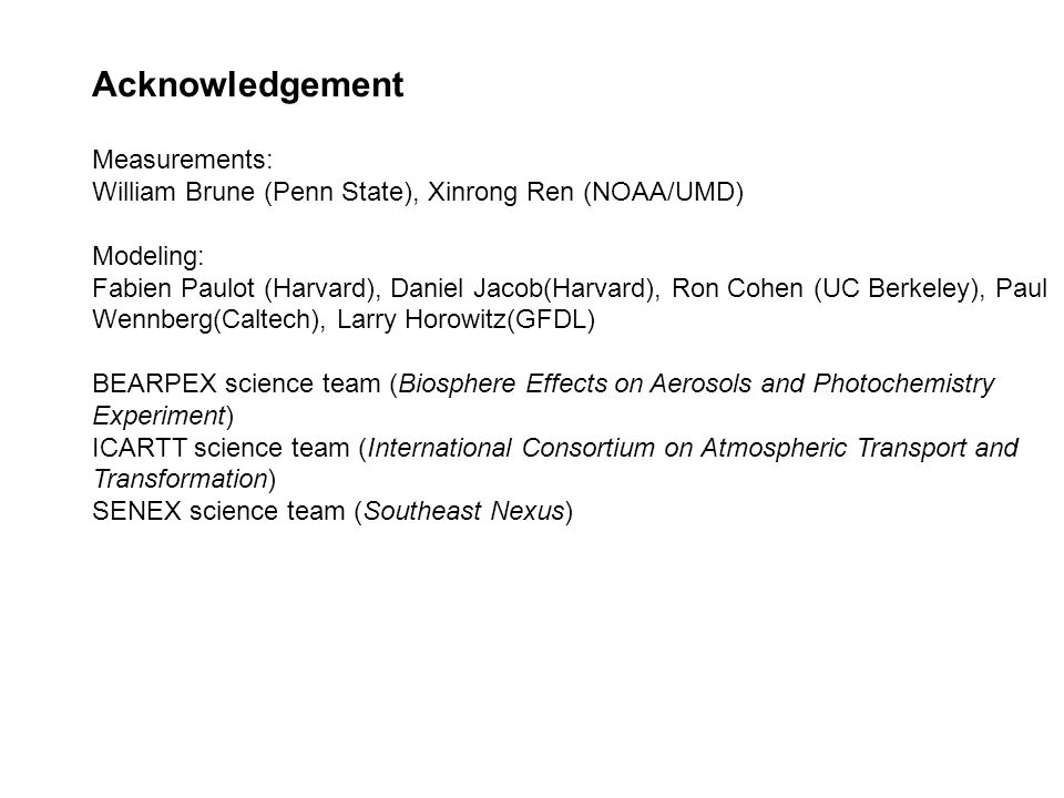 Acknowledgement Measurements: William Brune (Penn State), Xinrong Ren (NOAA/UMD) Modeling: Fabien Paulot (Harvard), Daniel Jacob(Harvard), Ron Cohen (
