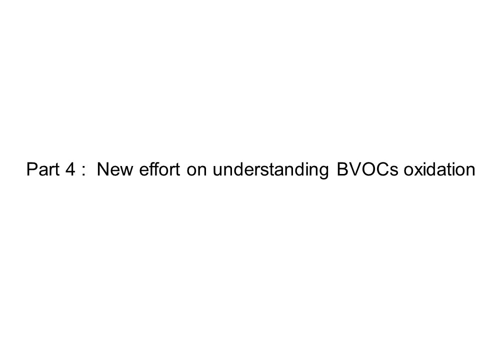 Part 4 : New effort on understanding BVOCs oxidation
