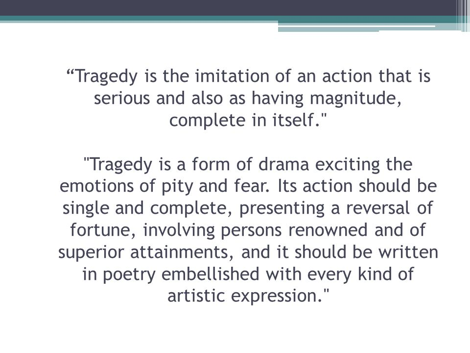 """""""Tragedy is the imitation of an action that is serious and also as having magnitude, complete in itself."""