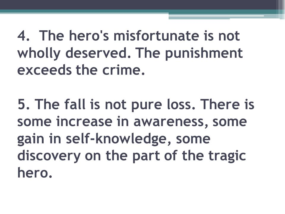 4.The hero s misfortunate is not wholly deserved.