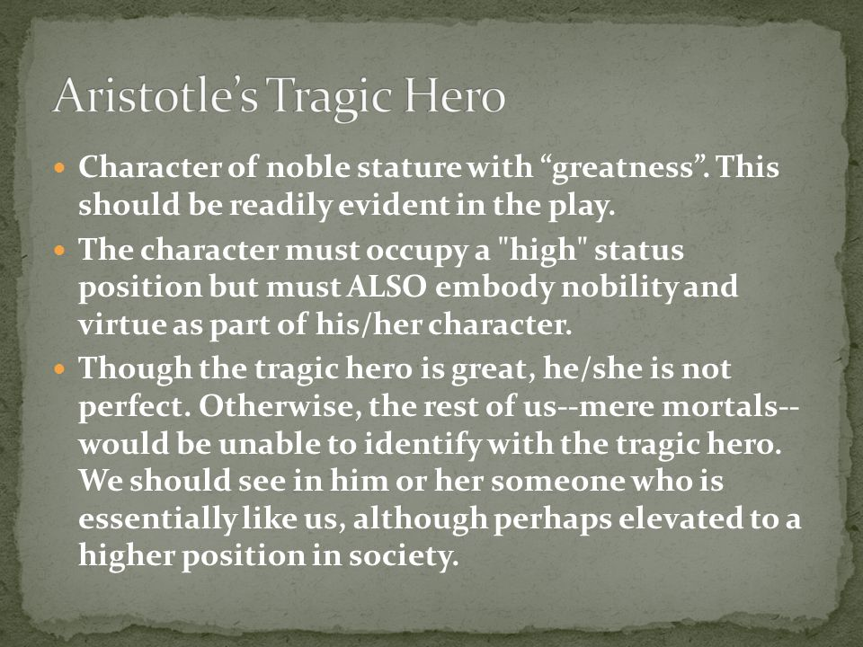 Character of noble stature with greatness . This should be readily evident in the play.
