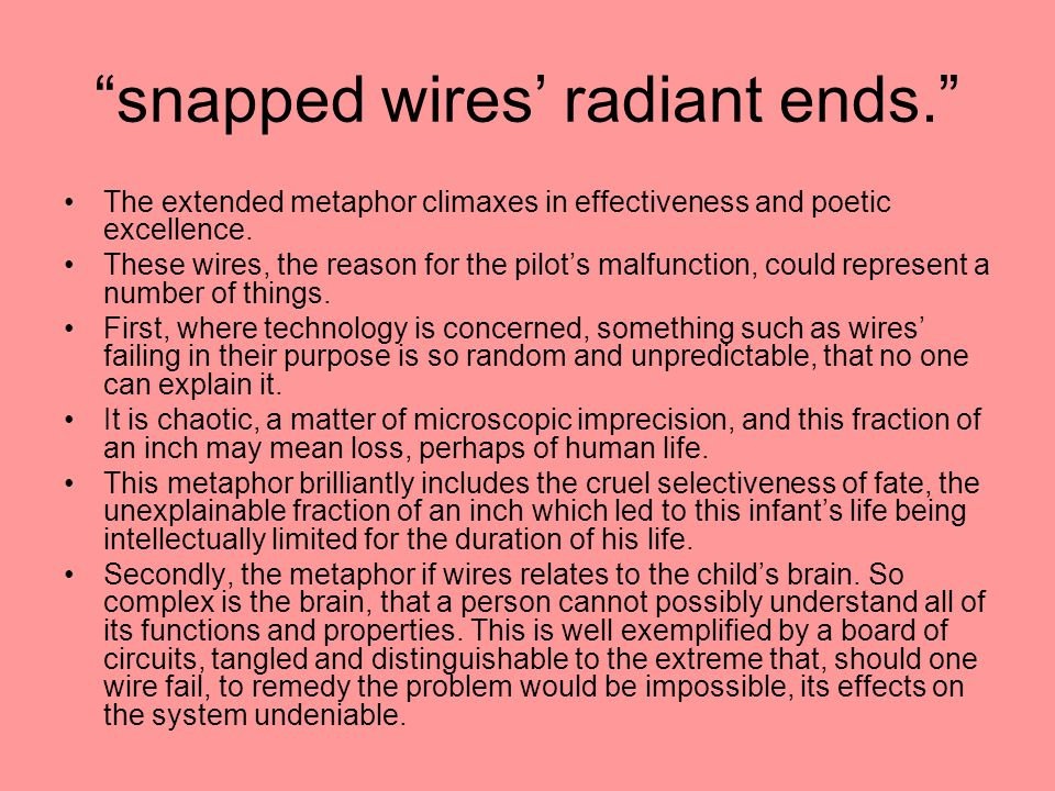 """snapped wires' radiant ends."" The extended metaphor climaxes in effectiveness and poetic excellence. These wires, the reason for the pilot's malfunct"
