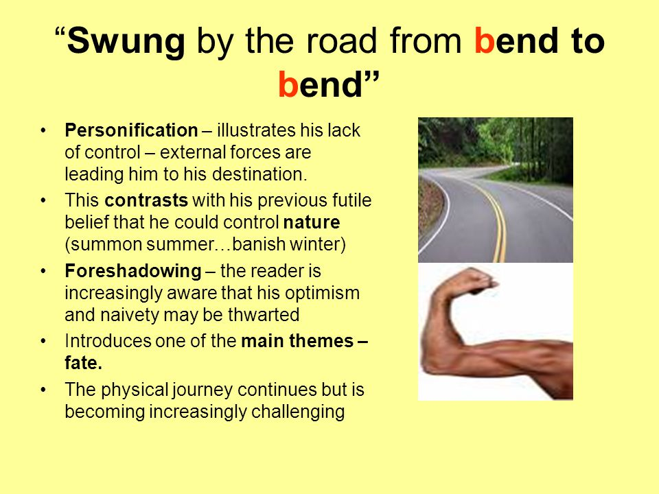 """Swung by the road from bend to bend"" Personification – illustrates his lack of control – external forces are leading him to his destination. This con"