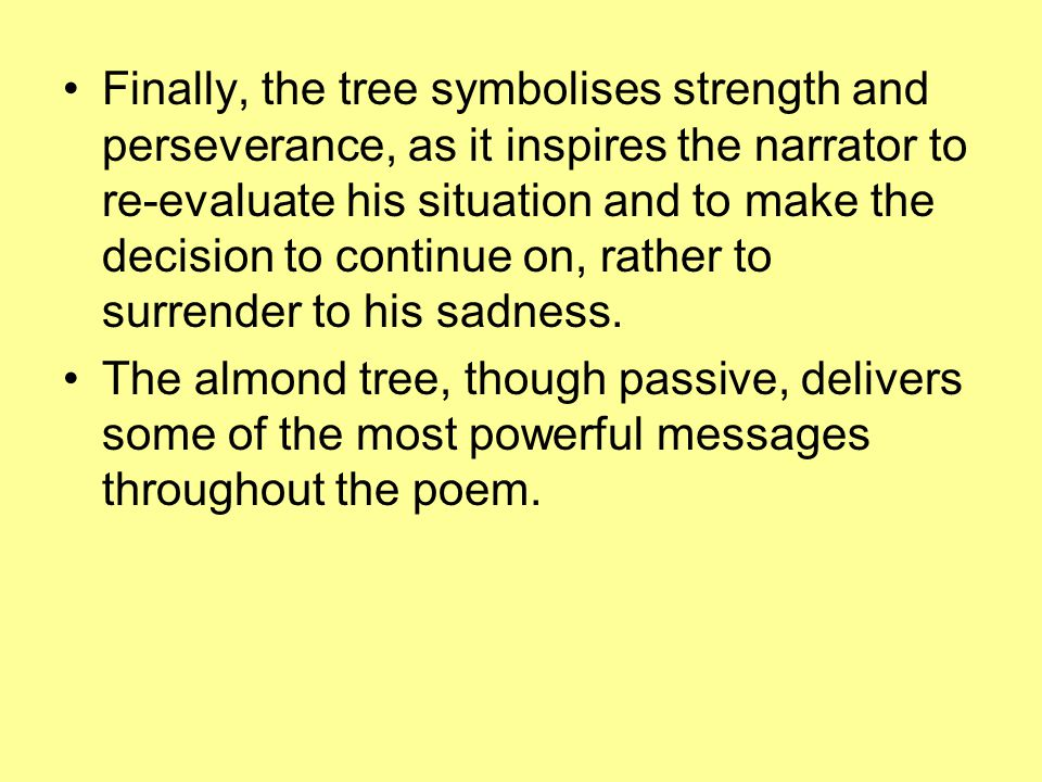 Finally, the tree symbolises strength and perseverance, as it inspires the narrator to re-evaluate his situation and to make the decision to continue