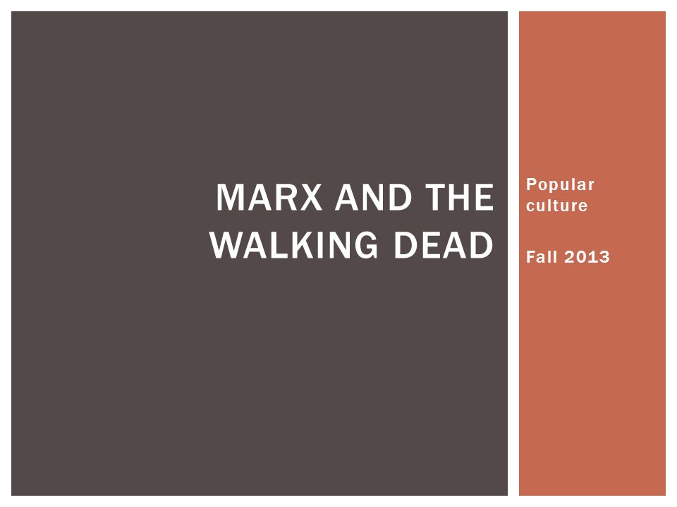 Popular culture Fall 2013 MARX AND THE WALKING DEAD
