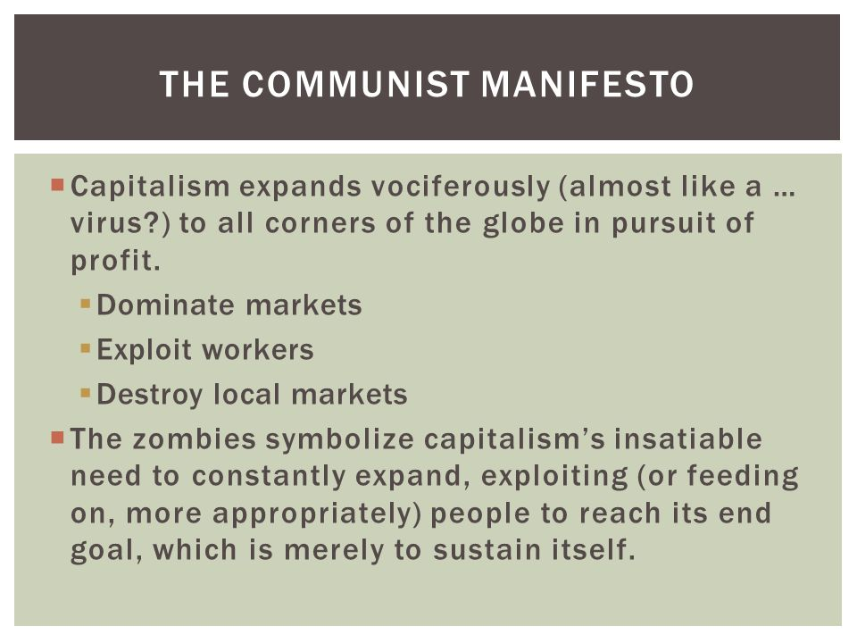  Capitalism expands vociferously (almost like a … virus ) to all corners of the globe in pursuit of profit.