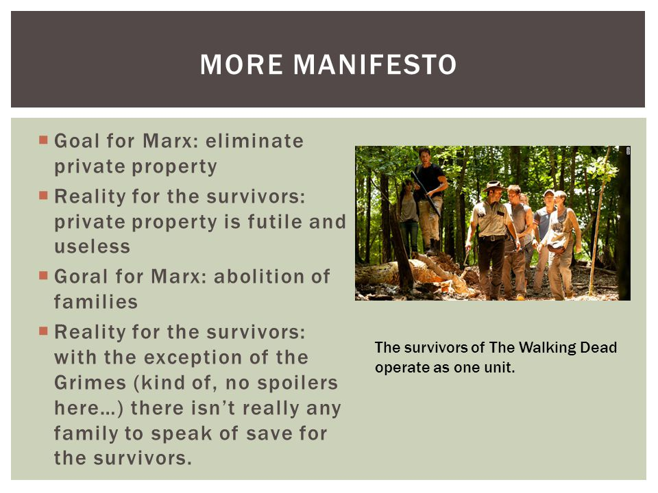  Goal for Marx: eliminate private property  Reality for the survivors: private property is futile and useless  Goral for Marx: abolition of familie