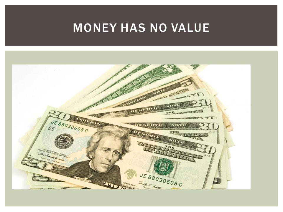 MONEY HAS NO VALUE