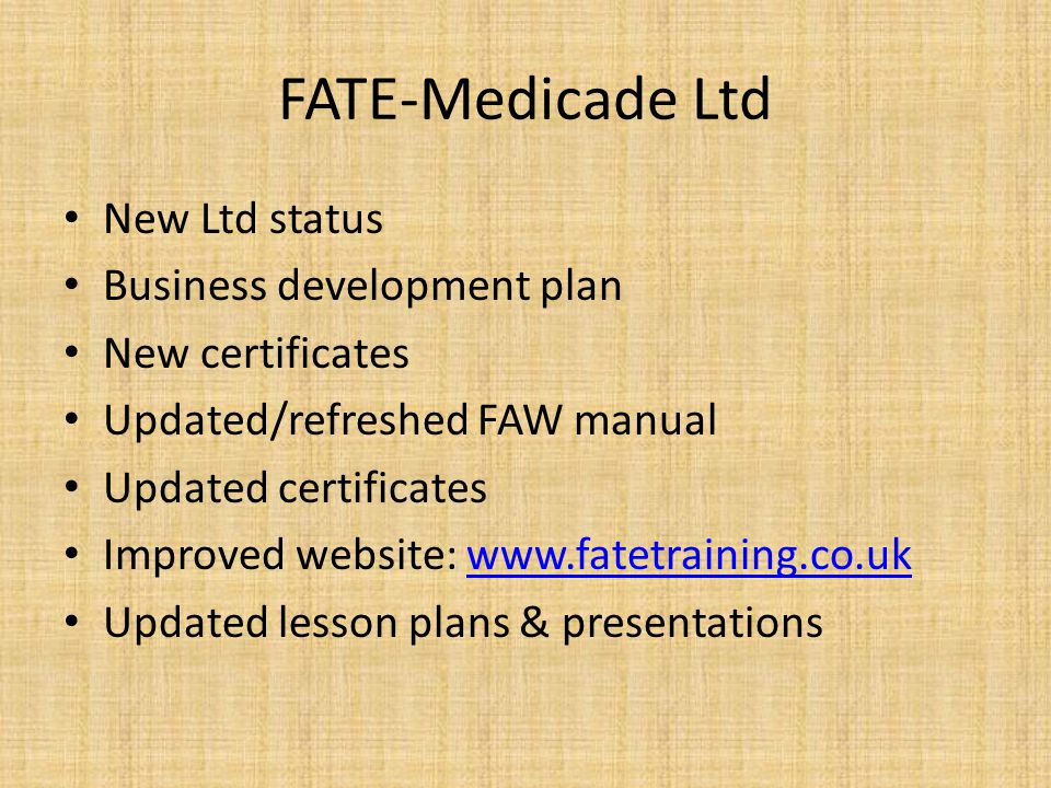 FATE-Medicade Ltd New Ltd status Business development plan New certificates Updated/refreshed FAW manual Updated certificates Improved website: www.fa