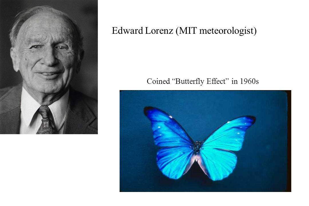 Edward Lorenz (MIT meteorologist) Coined Butterfly Effect in 1960s