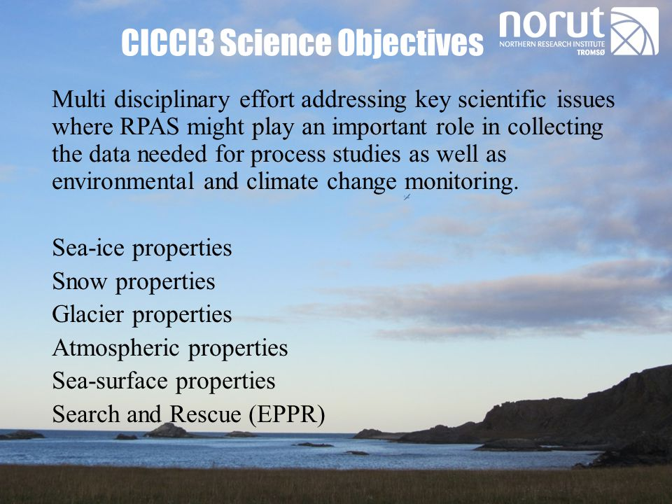 CICCI3 Science Objectives Multi disciplinary effort addressing key scientific issues where RPAS might play an important role in collecting the data ne
