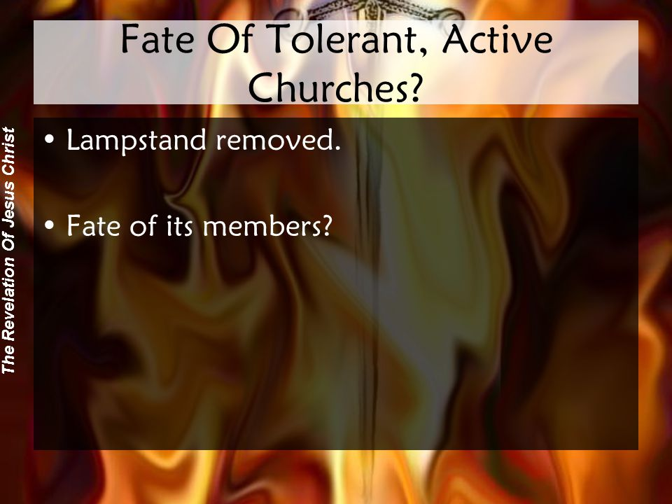 The Revelation Of Jesus Christ Fate Of Tolerant, Active Churches.