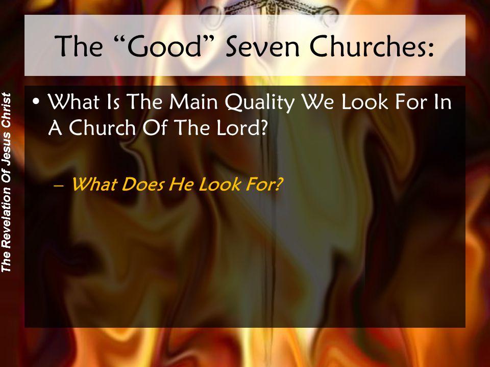 The Revelation Of Jesus Christ The Good That Is Not Good Enough: Ephesus: –Hating false teachers.