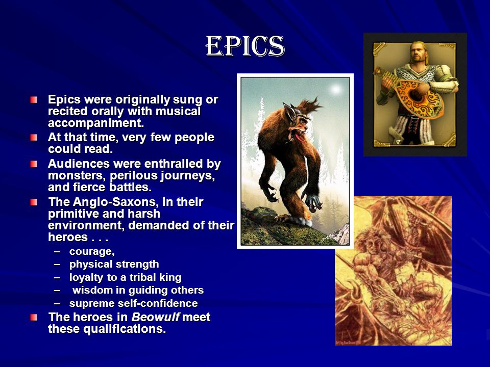 Epic Heroes Characteristics of an Epic Hero: –Is significant and glorified –Is on a quest Has supernatural strength, intelligence, and courage –Is Eth