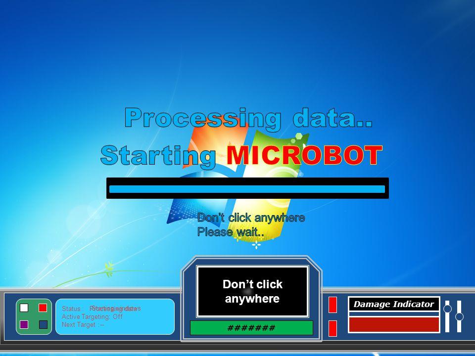 Don't click anywhere ####### Status : Active Targeting: Off Next Target :-- Damage Indicator Great Job.
