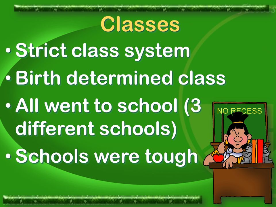 ClassesClasses Strict class system Strict class system Birth determined class Birth determined class All went to school (3 different schools) All went to school (3 different schools) Schools were tough Schools were tough Strict class system Strict class system Birth determined class Birth determined class All went to school (3 different schools) All went to school (3 different schools) Schools were tough Schools were tough