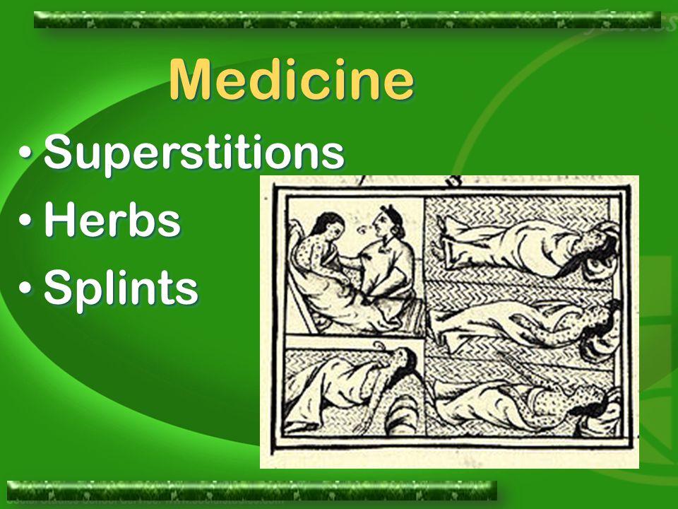 MedicineMedicine Superstitions Superstitions Herbs Herbs Splints Splints Superstitions Superstitions Herbs Herbs Splints Splints