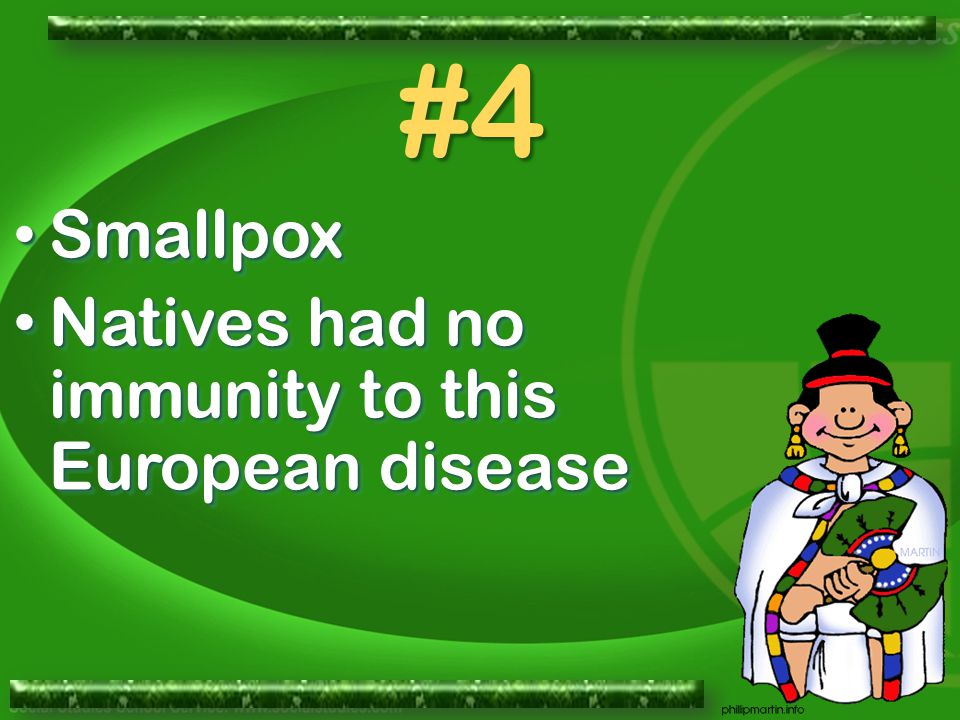 Smallpox Smallpox Natives had no immunity to this European disease Natives had no immunity to this European disease Smallpox Smallpox Natives had no immunity to this European disease Natives had no immunity to this European disease #4
