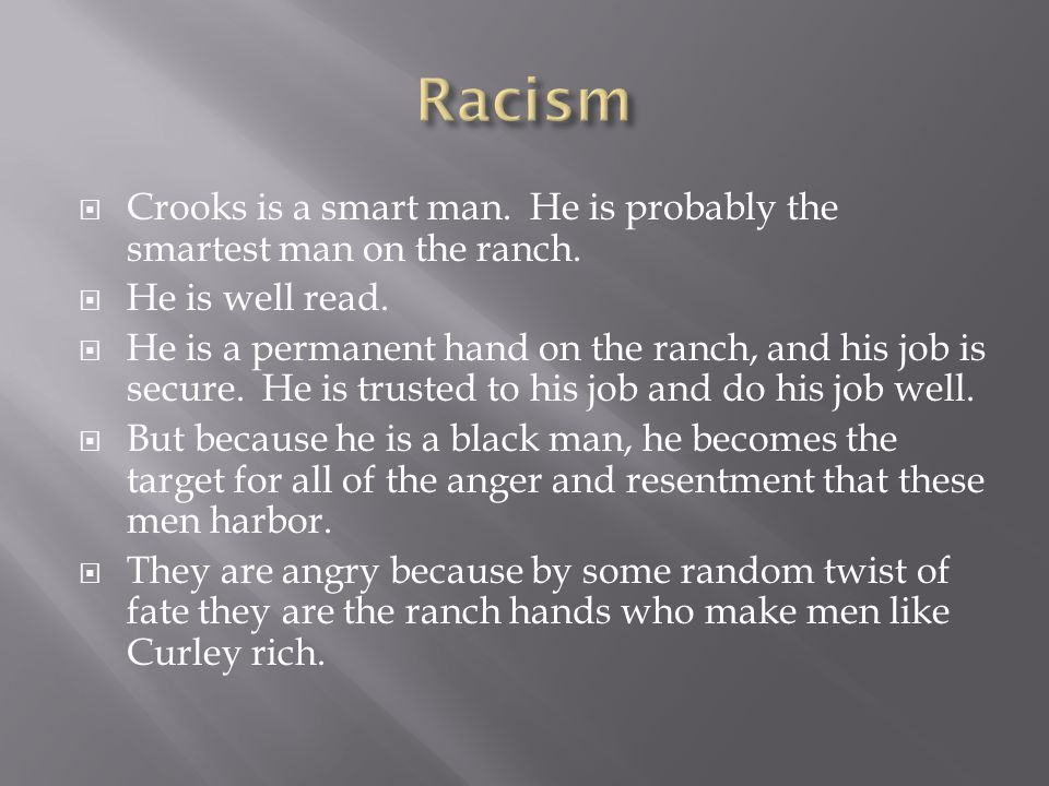  Crooks is a smart man. He is probably the smartest man on the ranch.