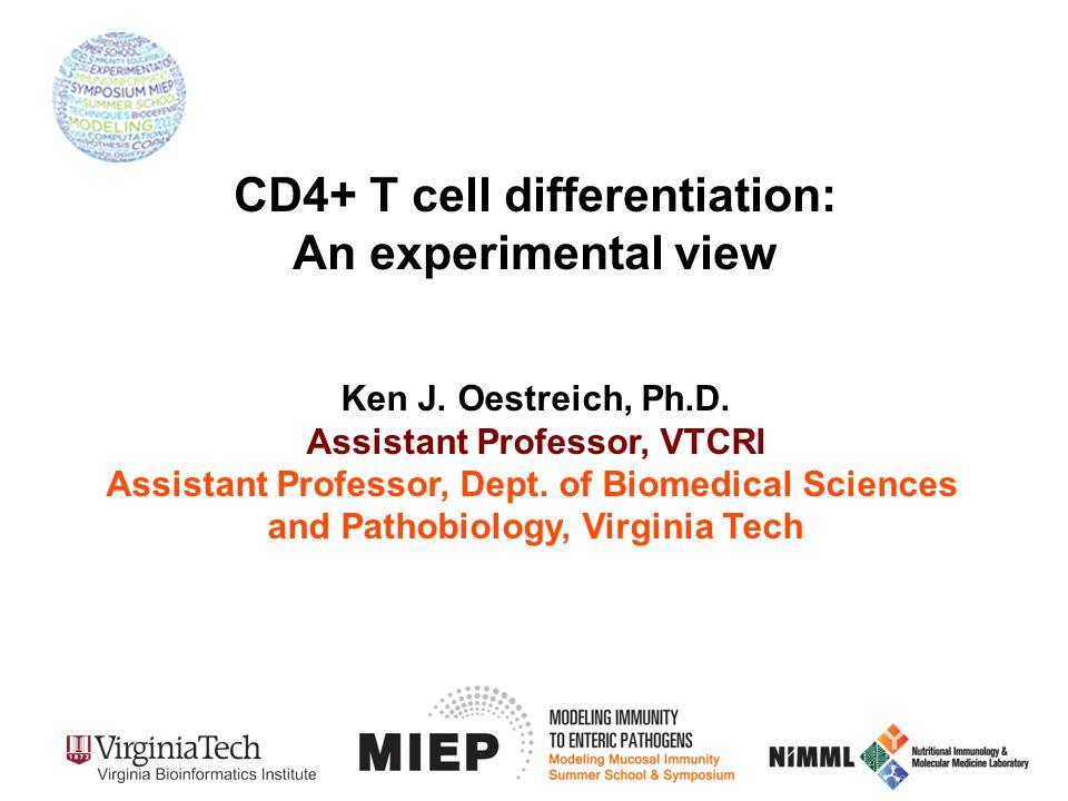 Ken J. Oestreich, Ph.D. Assistant Professor, VTCRI Assistant Professor, Dept. of Biomedical Sciences and Pathobiology, Virginia Tech CD4+ T cell diffe